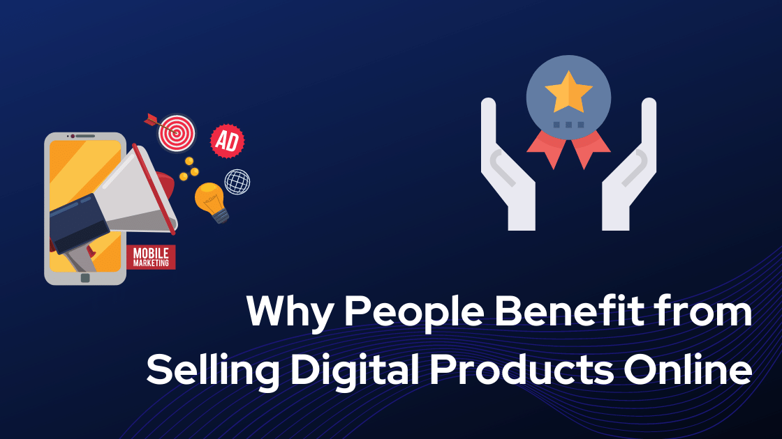 Why People Benefit from Selling Digital Products Online