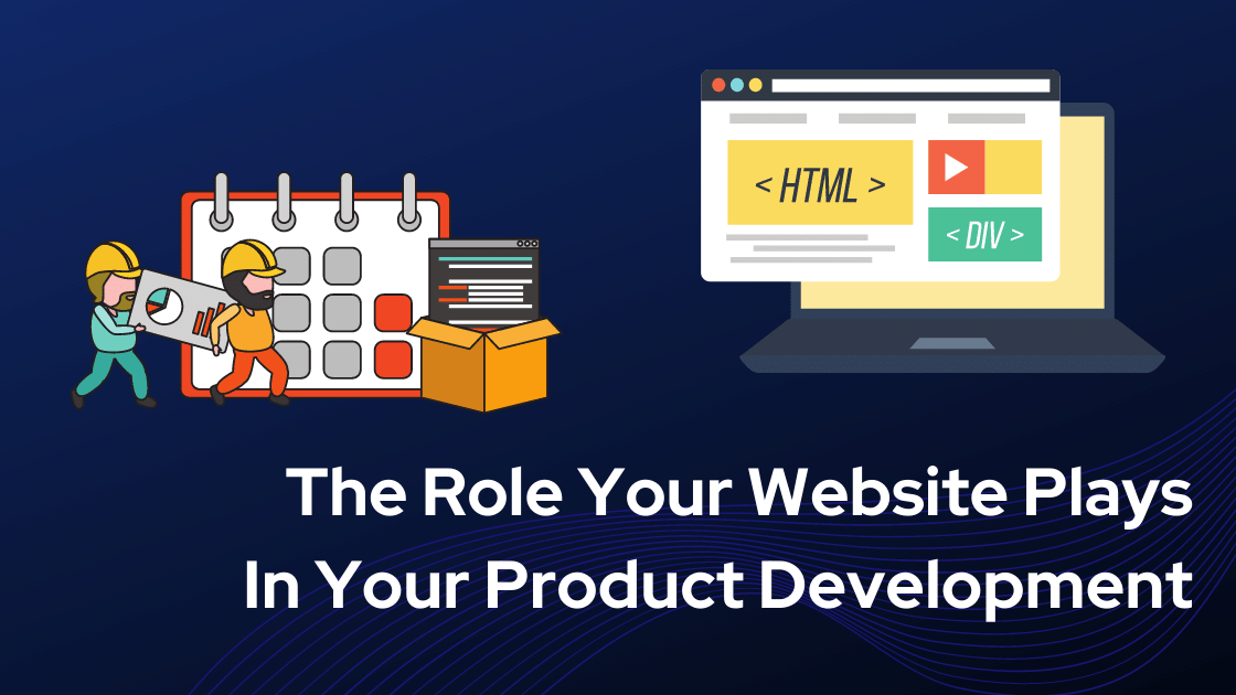The Role Your Website Plays In Your Product Development