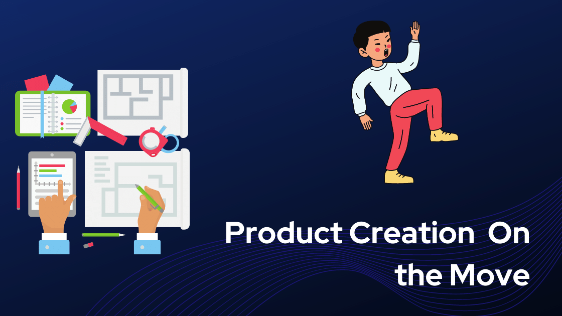 Product Creation  On the Move